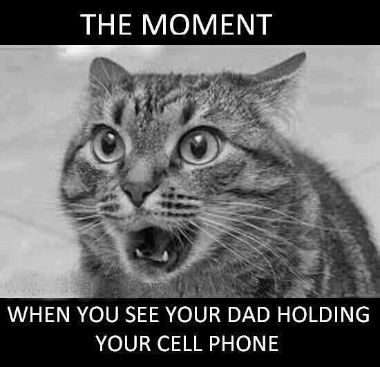 That moment when you see your dad holding your cellphone