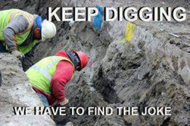 Keep Digging We have to find the joke