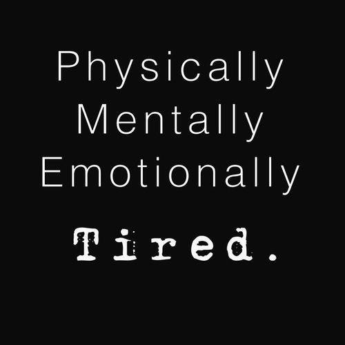 Physically Mentally Emotionally Tired