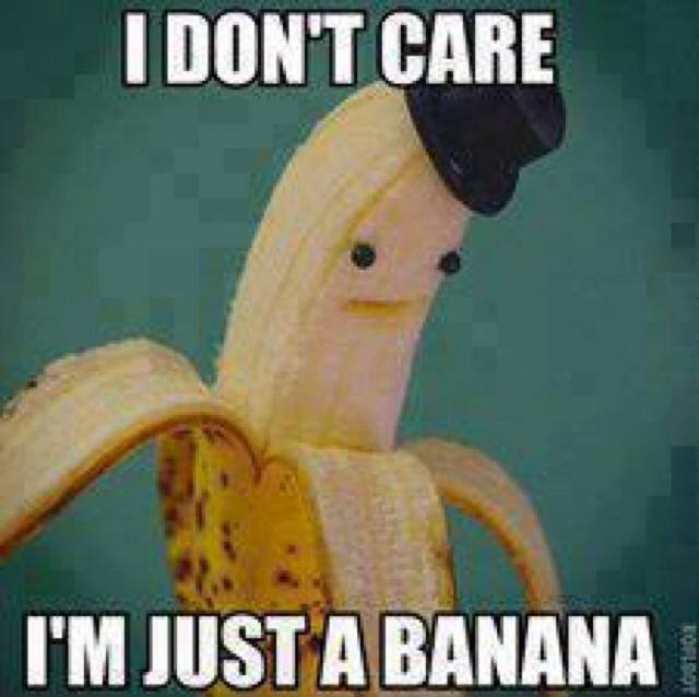 I Dont Care - I am Just A Banana