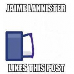Jaime Lannister Likes This Post