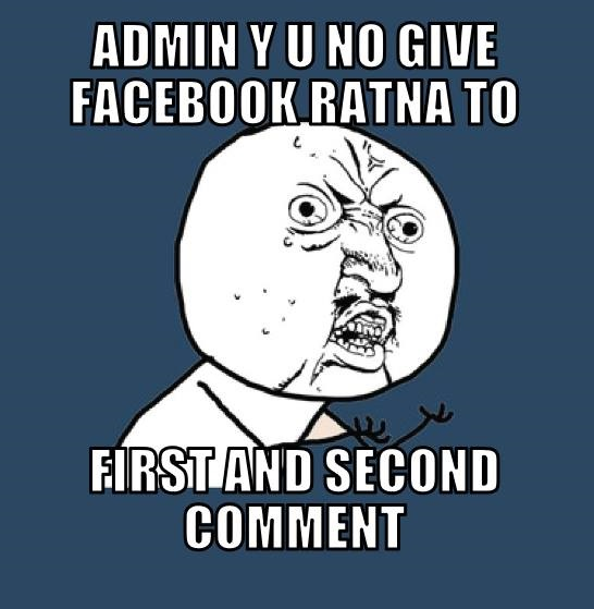 Admin Why You No Give Facebook Ratna To First and Second Comment