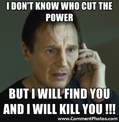 I Dont Know Who Cut The Power. But I Will Find You Kill You - Taken - Liam Nielson