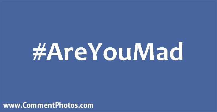 #AreYouMad - Are You Mad Hashtag