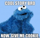 Cool Story Bro - Now Give Me Cookie - Cookie Monster