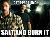 Got a problem - Salt and Burn It - Supernatural