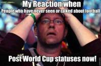 My Reaction When People who never seen or talked about football Post World Cup Statuses Now