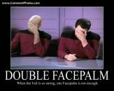 Double Facepalm - When The Fail Is So Strong and One Facepalm is not Enough - Picards