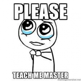 Please. Teach Me Master