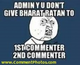 Admin Why You Dont Give Bharat Ratna to First Commenter and Second Commenter