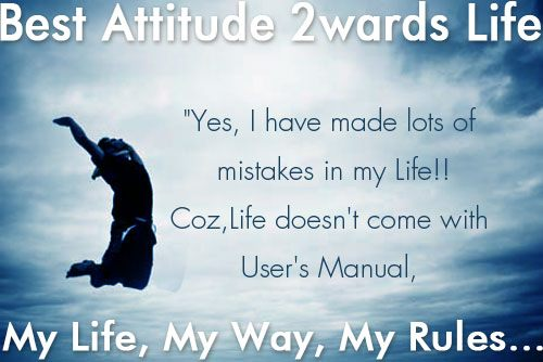 Best Attitude Towards Life - My Life, My Way, My Rules
