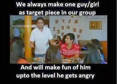 We always make on guy or girl as target piece in our group And will make fun of him upto the level he gets angry - Santhanam