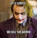 Its Simple We Kill the Admin