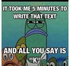 It Took Me 5 Minutes To Write That Text and All You Say is K