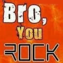 Bro, You Rock