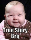 True Story Bro - Baby Laughing