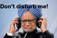 Dont Disturb Me - Manmohan Singh