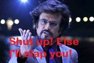 Shut Up Else Ill Slap You - Rajnikanth