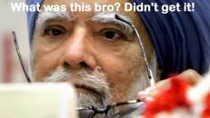 What Was This Bro Didnt Get It - Manmohan Singh