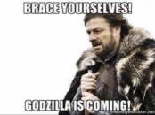 Brace Yourself - Godzilla Is Coming