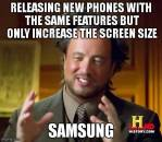 Releasing New Phones With The Same Features But Only Increase The Screen Size - Samsung - Ancient Alien Guy Laughing